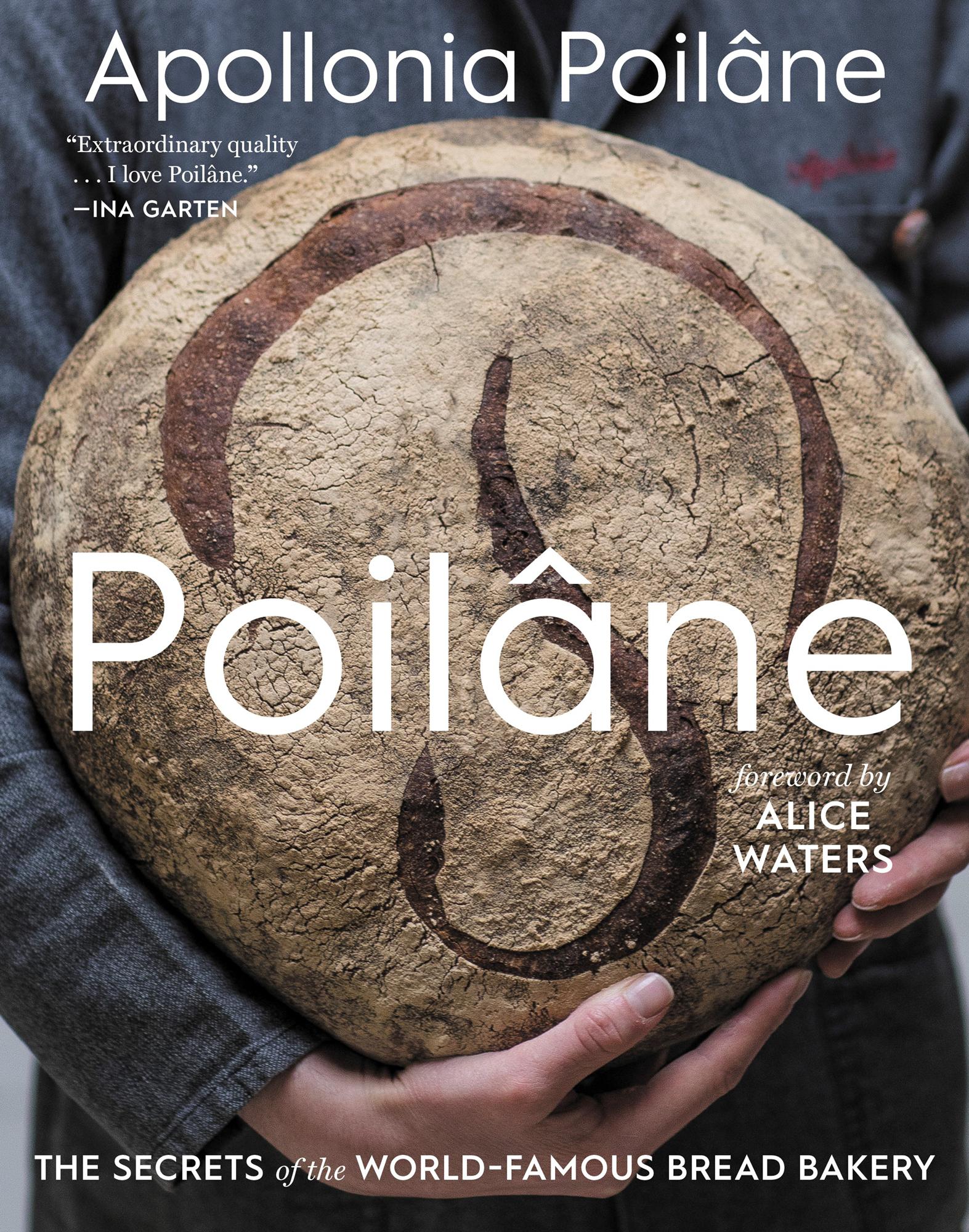 Apollonia Poilâne's very first cookbook - Poilâne: The Secrets of the World-Famous Bread Bakery